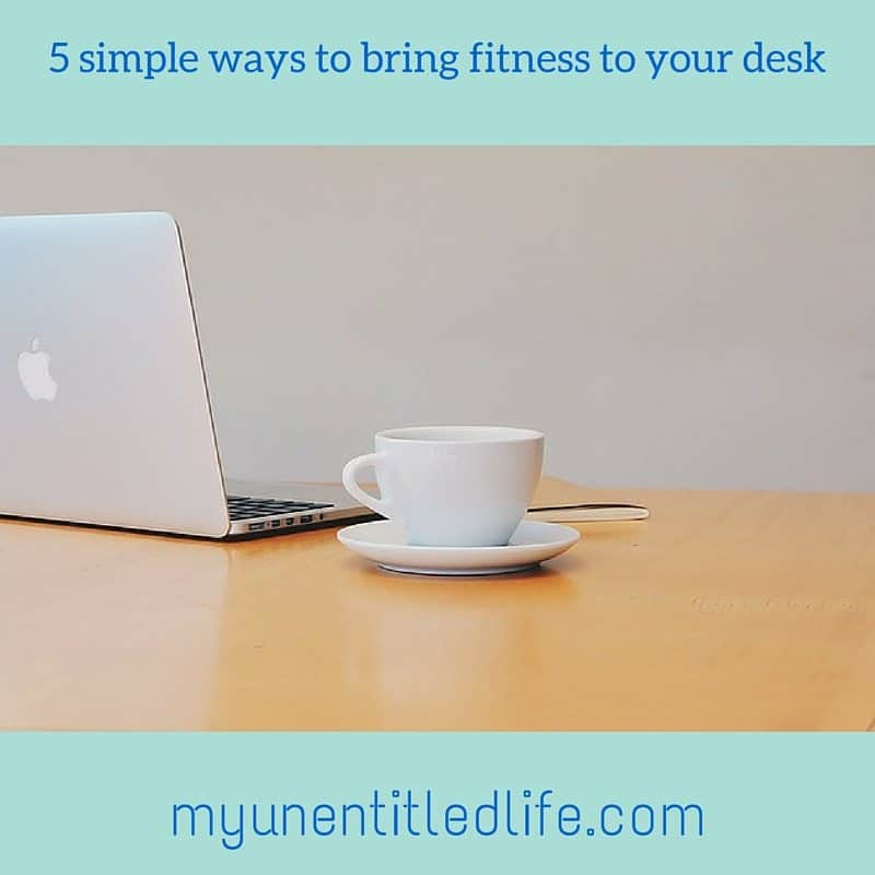 5 simple ways to bring fitness to your desk