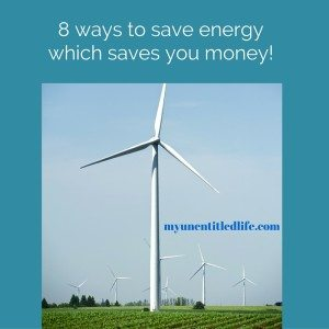 8 easy ways to save energy which in turn will save you money!