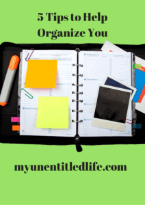5 Tips to Help Organize You!