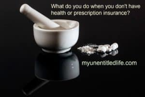 What do you do when you don't have health or prescription insurance?