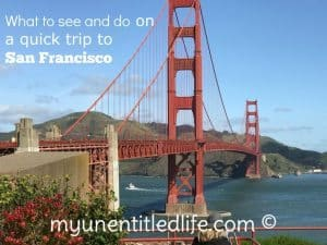 What to do In San Francisco on a quick trip!