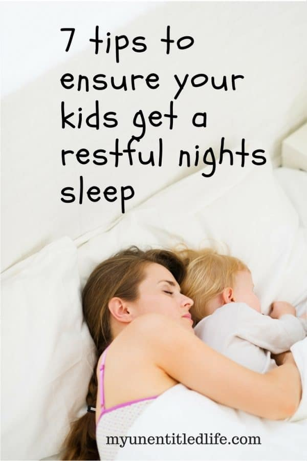 7 tips to ensure your kids get a restful nights sleep