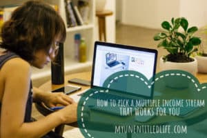how-to-pick-multiple-income-streams-that-work-for-your-family-my-unentitled-life